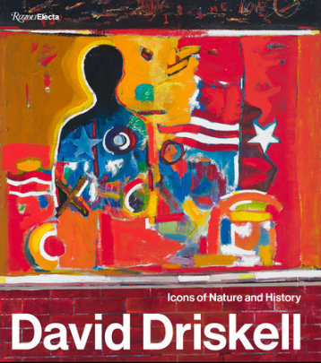 David Driskell - Contribution by Thelma Golden and Richard J.Powell and Julie L McGee and Renee Maurer and Jessica May