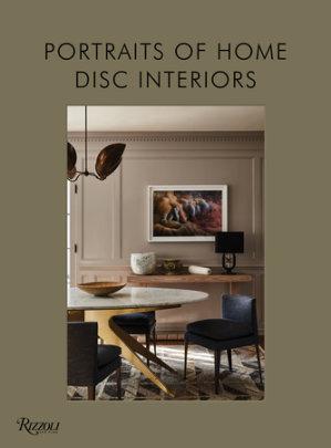 DISC Interiors: Portraits of Home - Written by David John Dick and Krista Schrock