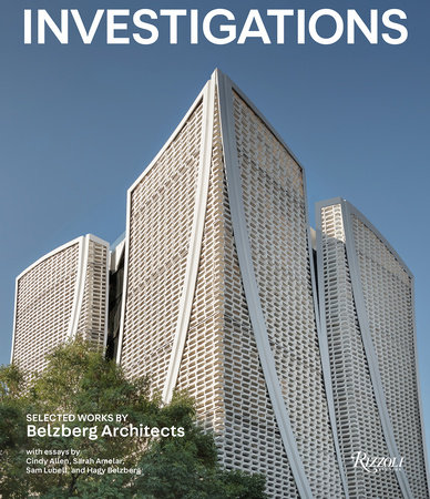 Investigations: Selected Works by Belzberg Architects