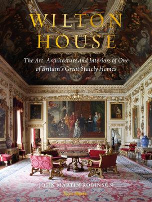 Wilton House - Author John Martin Robinson, Foreword by William Pembroke