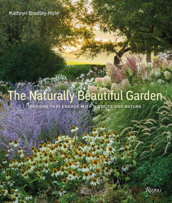 The Naturally Beautiful Garden - Written by Kathryn Bradley-Hole