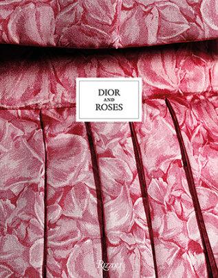 Dior and Roses - Text by Éric Pujalet-Plaà and Brigitte Richart and Vincent Leret