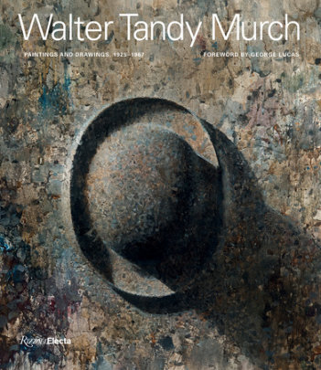 Walter Tandy Murch - Text by Walter Scott Murch and Robert Storr and Winslow Myers and Judy Collischan, Foreword by George Lucas