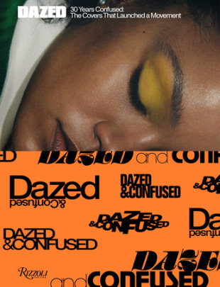 Dazed: 30 Years Confused - Contributions by Jefferson Hack and Björk and Tyler Mitchell and Barbara Kruger, Author Katie Grand