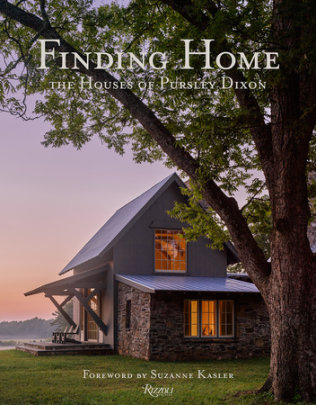 Finding Home: The Houses of Pursley Dixon - Author Ken Pursley and Jacqueline Terrebonne, Foreword by Suzanne Kasler