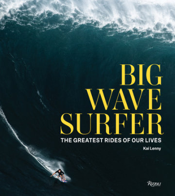 Big Wave Surfer - Author Kai Lenny, Edited by Don Vu and Beau Flemister, Foreword by Shane Dorian, Afterword by Ian Walsh
