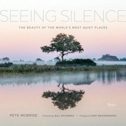Seeing Silence - Author Pete McBride, Foreword by Bill McKibben, Prologue by Erik Weihenmayer