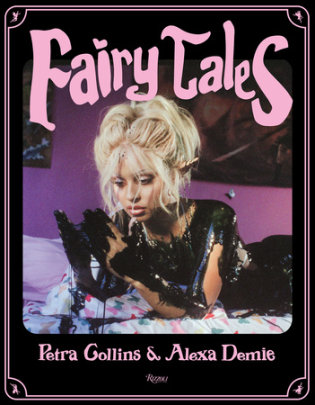 Fairy Tales - Photographed by Petra Collins, Text by Petra Collins and Alexa Demie