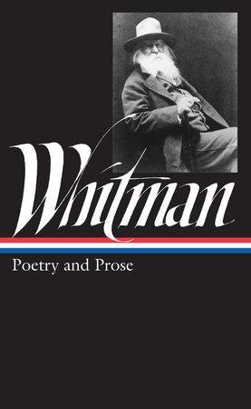 Walt Whitman: Poetry and Prose (LOA #3)