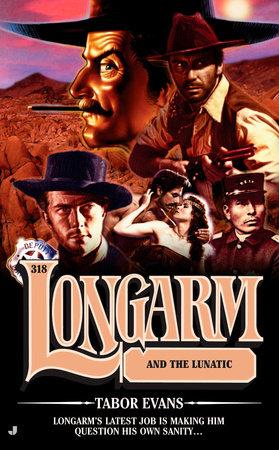 Longarm 318: Longarm and the Lunatic