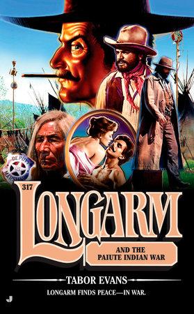 Longarm 317: Longarm and the Paiute Indian War