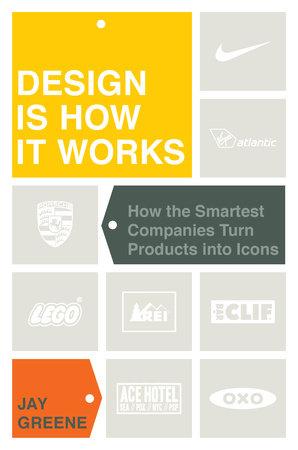 Design Is How It Works by Jay Greene   Penguin Random