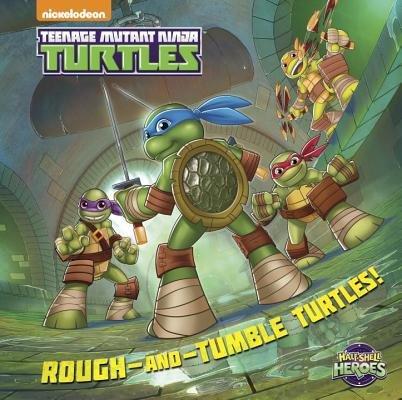 Rough-and-Tumble Turtles! (Teenage Mutant Ninja Turtles: Half-Shell Heroes)