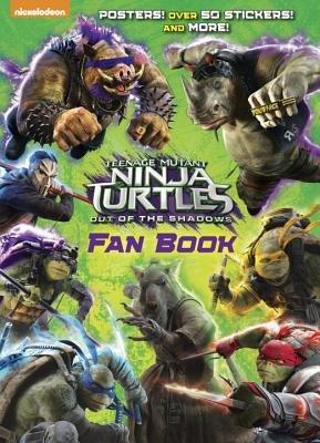 Teenage Mutant Ninja Turtles: Out of the Shadows Fan Book (Teenage Mutant Ninja Turtles: Out of the Shadows)