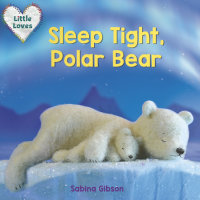 Cover of Sleep Tight, Polar Bear (Little Loves) cover
