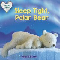Book cover for Sleep Tight, Polar Bear (Little Loves)