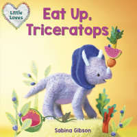 Book cover for Eat Up, Triceratops (Little Loves)