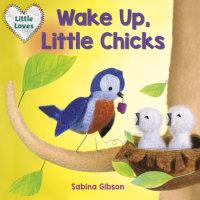 Cover of Wake Up, Little Chicks! (Little Loves) cover