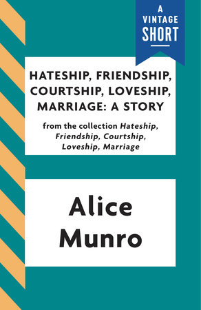 Hateship, Friendship, Courtship, Loveship, Marriage: A Story
