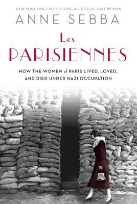Cover of Les Parisiennes: How the Women of Paris Lived, Loved, and Died Under Nazi Occupation