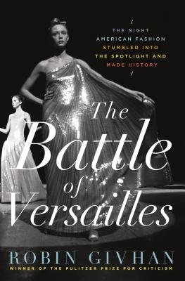 Cover of The Battle of Versailles: The Night American Fashion Stumbled Into the Spotlight and Made History