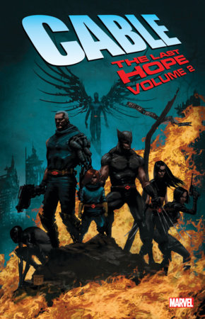 CABLE: THE LAST HOPE VOL. 2 TPB