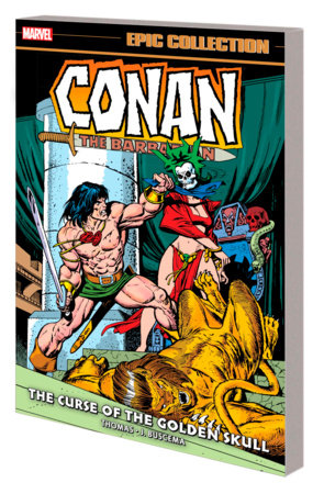 CONAN THE BARBARIAN EPIC COLLECTION: THE ORIGINAL MARVEL YEARS - THE CURSE OF THE GOLDEN SKULL TPB