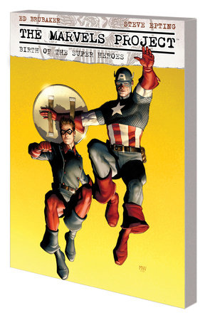 THE MARVELS PROJECT: BIRTH OF THE SUPER HEROES TPB [NEW PRINTING]