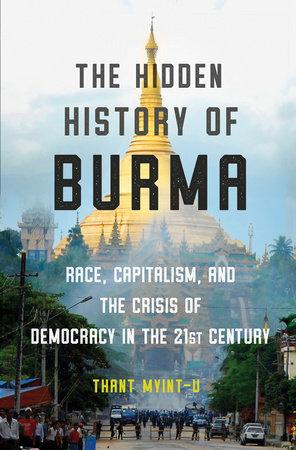 The Hidden History of Burma by Thant Myint-U | Penguin