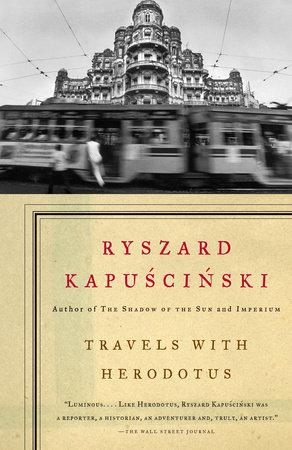 Travels With Herodotus By Ryszard Kapuscinski Penguin Random House