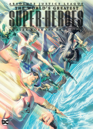 Absolute Justice League: The World's Greatest Superheroes by Alex Ross & Paul Dini (New Edition)