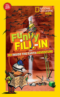 National Geographic Kids Funny Fill-in: My Inside the Earth Adventure
