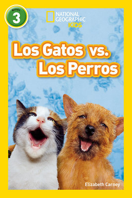 National Geographic Readers: Los Gatos vs. Los Perros (Cats vs. Dogs)