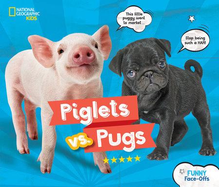 Piglets vs. Pugs