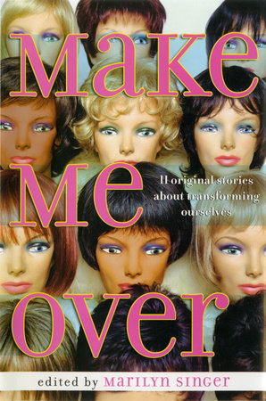 Make Me Over: Eleven Stories of Transformation