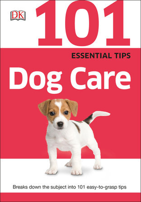 101 Essential Tips: Dog Care