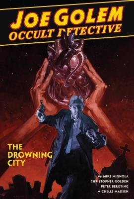 Joe Golem: Occult Detective Volume 3--The Drowning City