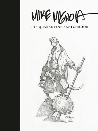 Mike Mignola: The Quarantine Sketchbook