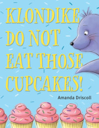 Cover of Klondike, Do Not Eat Those Cupcakes!