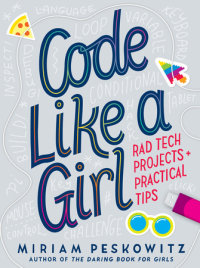 Cover of Code Like a Girl: Rad Tech Projects and Practical Tips cover