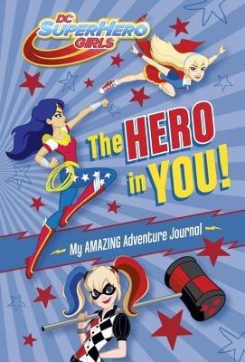 The Hero in You!: My Amazing Adventure Journal (DC Super Hero Girls)