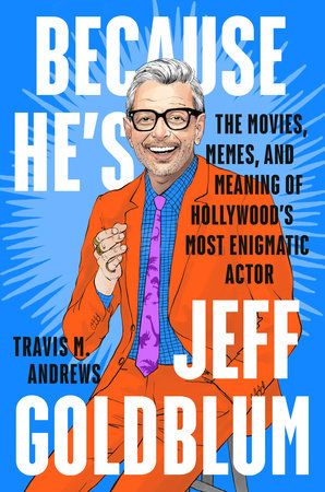 Because He's Jeff Goldblum
