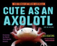 Cover of Cute as an Axolotl cover