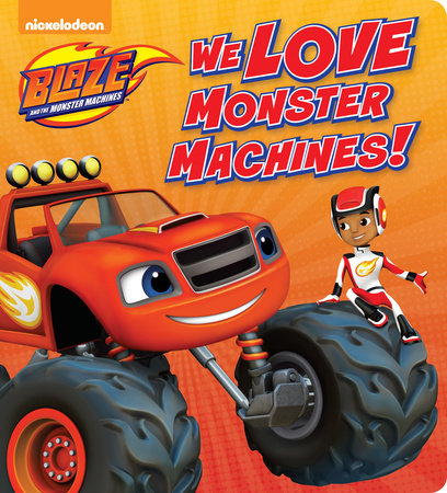 We Love Monster Machines! (Blaze and the Monster Machines)