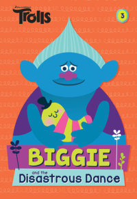 Book cover for Biggie and the Disastrous Dance (DreamWorks Trolls)