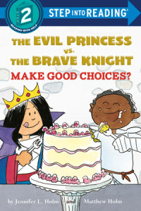 Book cover for The Evil Princess vs. the Brave Knight: Make Good Choices?
