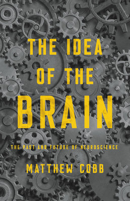 Cover of The Idea of the Brain: The Past and Future of Neuroscience