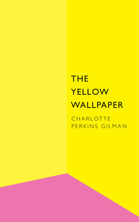 The Yellow Wallpaper by Charlotte Perkins Gilman | Penguin Random House Canada