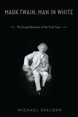 Excerpt From Mark Twain Man In White Penguin Random House Canada
