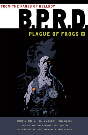 B.P.R.D.: Plague of Frogs Volume 2